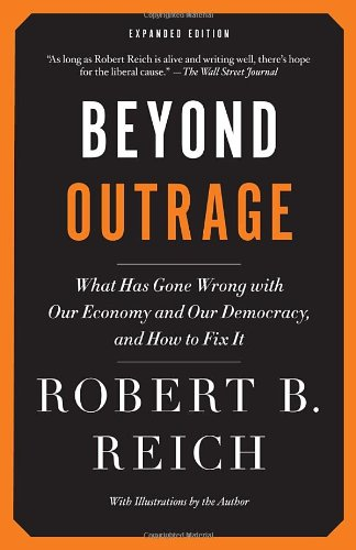 Beyond-Outrage-Expanded-Edition-What-has-gone-wrong-with-our-economy-and-our-democracy-and-how-to-fix-it-0
