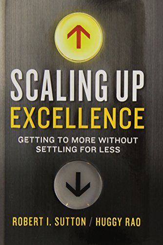 Scaling-Up-Excellence-Getting-to-More-Without-Settling-for-Less-0